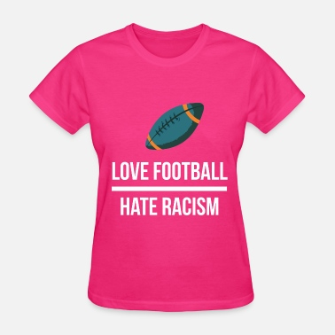 Stop The Hate Love Football, Hate Racism - Women's T-Shirt
