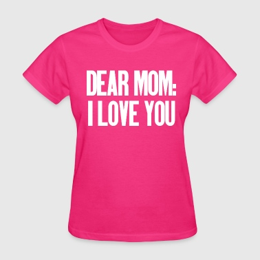 Dear Mom I Love You (dark) - Women's T-Shirt