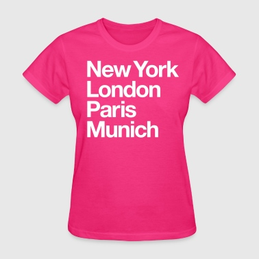 NY London Paris Munich - Women's T-Shirt