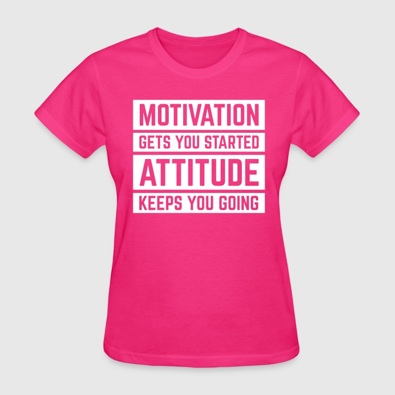 Motivation Gets You Started  - Women's T-Shirt