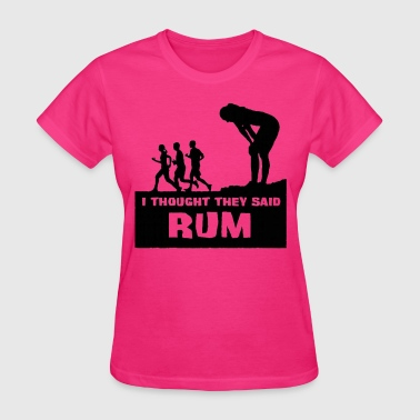 I Thought They Said Rum - Women's T-Shirt