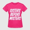 Sisters Before Misters - Women's T-Shirt