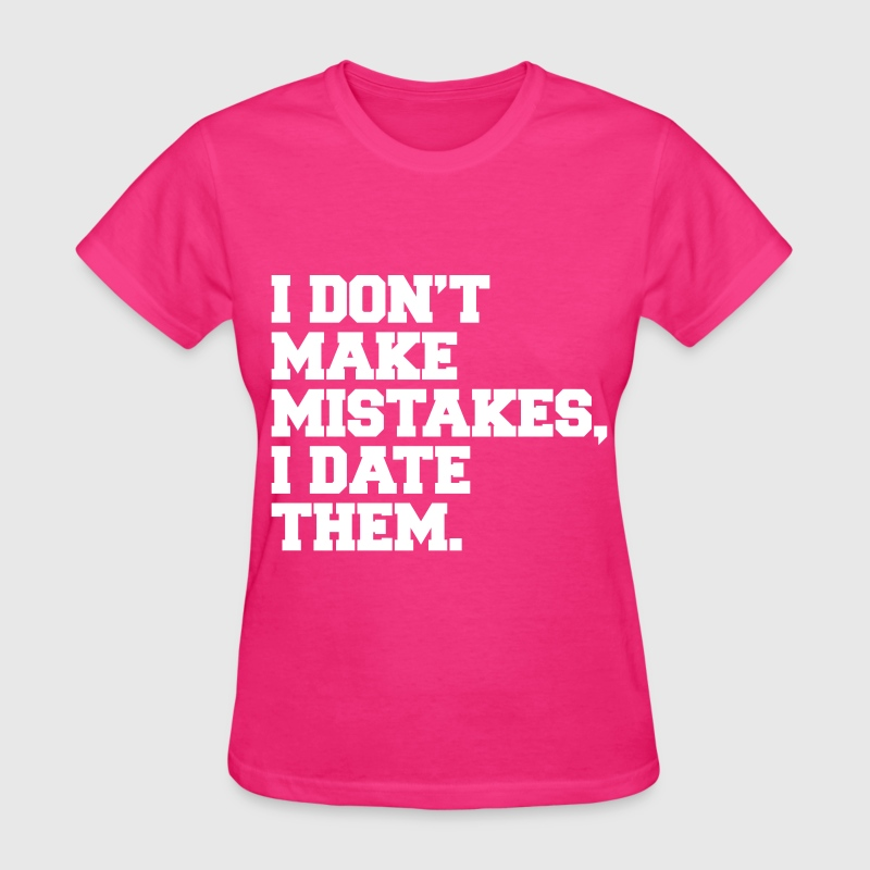 I Don't Make Mistakes I Date Them - Women's T-Shirt