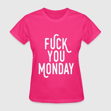 Fuck You Monday - Women's T-Shirt