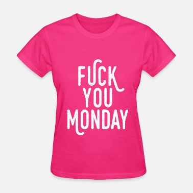 Fuck You Monday Fuck You Monday - Women's T-Shirt
