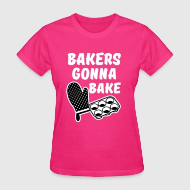 Bakers Gonna Bake funny Baker saying  - Women's T-Shirt