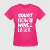 Squat Now Wine Later funny fitness workout - Women's T-Shirt