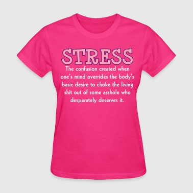 Stressed Out Stress Insult Humor - Women's T-Shirt