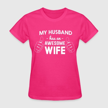 Has My husband has an awesome wife - Women's T-Shirt