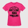 THIS IS WHAT AN AWESOME NANA LOOKS LIKE - Women's T-Shirt