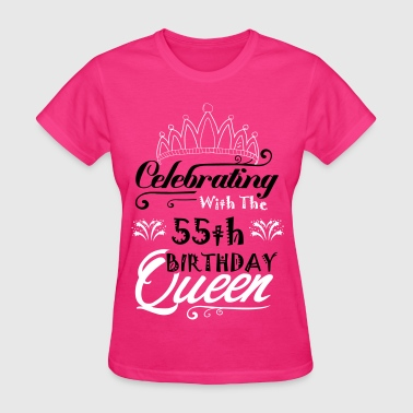 55th Birthday 55th Birthday Celebrating With The 55th Birthday Queen - Women's T-Shirt