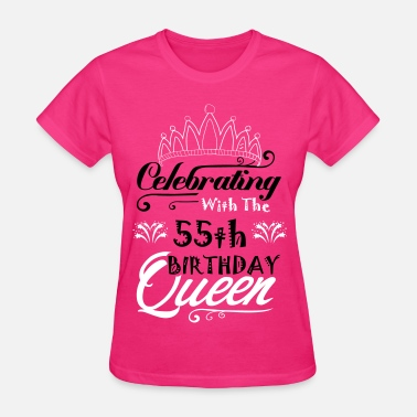 Celebrating With The 55th Birthday Queen Womens T Shirt
