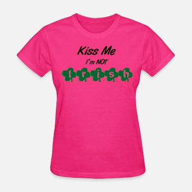 Kiss Me I'm Not Irish - Women's T-Shirt