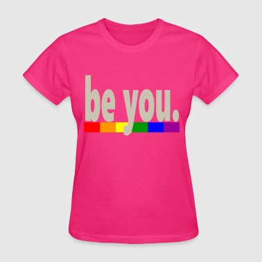 Gay Pride Rainbow Flag be you - Women's T-Shirt