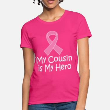 Cousin Slogans Breast Cancer Cousin Is My Hero - Women's T-Shirt