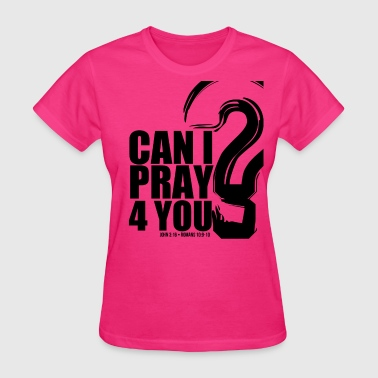 Can I Pray 4U - Women's T-Shirt