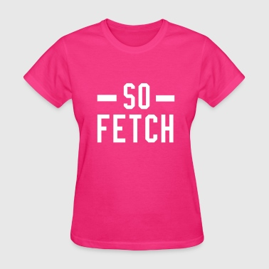 So Fetch - Women's T-Shirt
