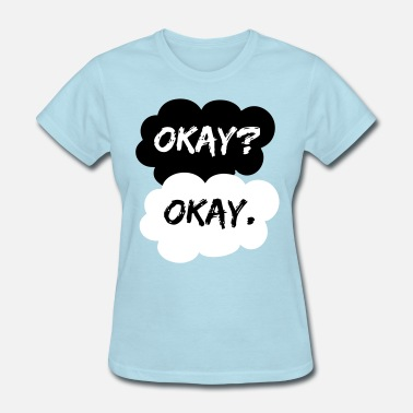 Fault Okay Okay TFIOS The Fault In Our Stars - Women's T-Shirt