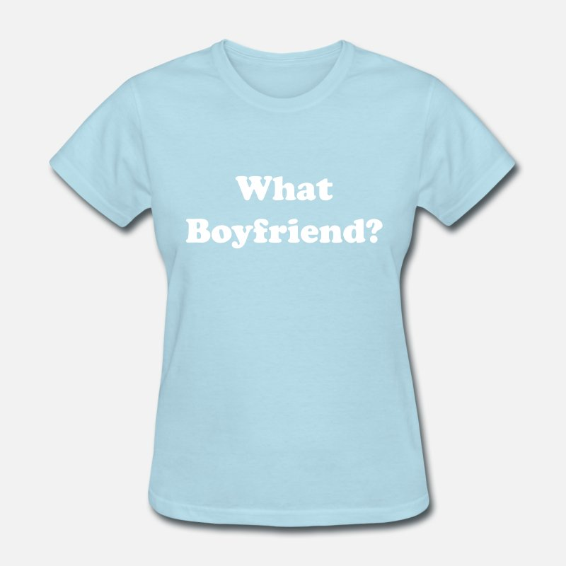 Boyfriend T-Shirts - What boyfriend? - Women's T-Shirt powder blue