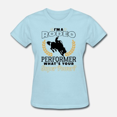 c6542507 Funny Rodeo Quotes Rodeo Perfomer Power - Women's T-Shirt
