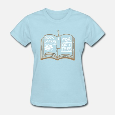 Library Science Bookmarks Are For Quitters Gift - Women's T-Shirt