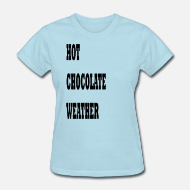 Hot Weather Hot chocolate weather - Women's T-Shirt