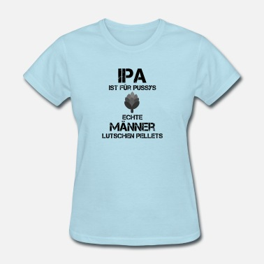 Pussy Drinking IPA is for Pussys - Women's T-Shirt