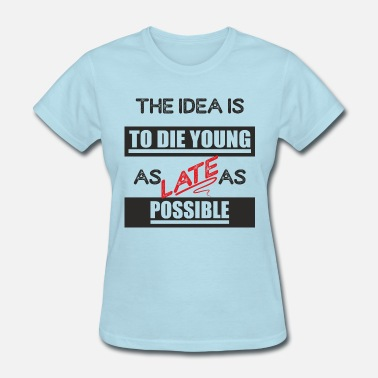 To die young, as late as possible - black red - Women's T-Shirt