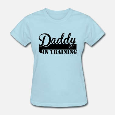 Daddy In Training Daddy in training - Women's T-Shirt