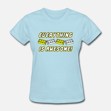 Everything Is Awesome Everything Is Awesome - Women's T-Shirt