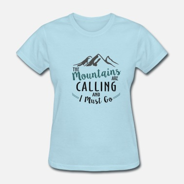 And I Must Go The Mountains are Calling and I Must Go - Women's T-Shirt