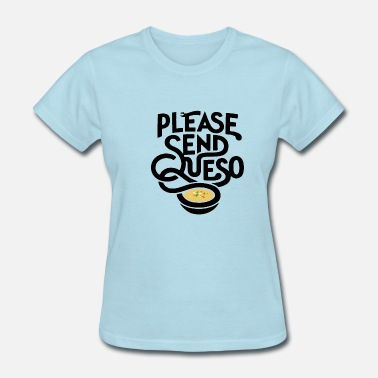 Queso Funny Please Send Queso - Women's T-Shirt