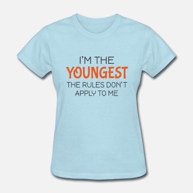 I'm the youngest The rules don't apply to me - Women's T-Shirt