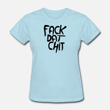Typography Insults F**K that Shit ! - Women's T-Shirt