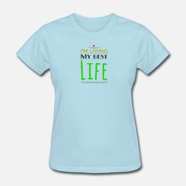 Y&g I'm Living My Best Live Y&G - Women's T-Shirt