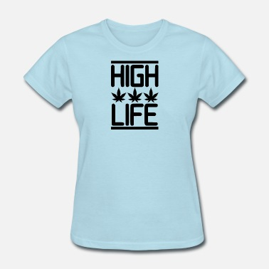 High On Life And Weed High Life - Women's T-Shirt