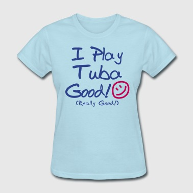 I Play Tuba Good! - Women's T-Shirt