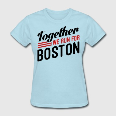 Together We Run For Boston - Women's T-Shirt