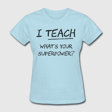 I Teach What Is Your Superpower? - Women's T-Shirt
