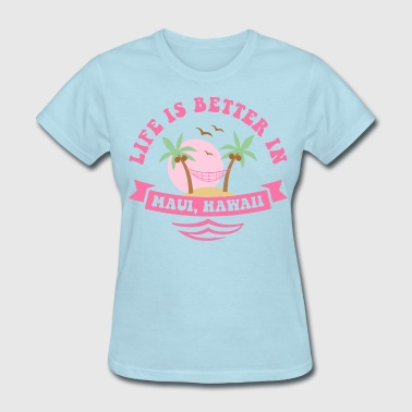 Life's Better In Maui - Women's T-Shirt