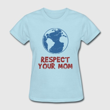 Respect Your Mother respect_your_mother - Women's T-Shirt