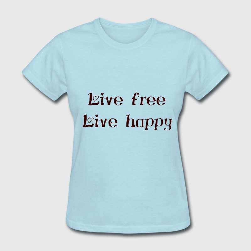live free live happy amazing inspiration saying - Women's T-Shirt