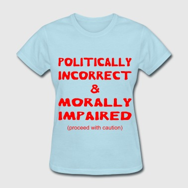 Politically Incorrect & Morally Impaired Proceed  - Women's T-Shirt