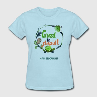 Greed is Stupid - Women's T-Shirt