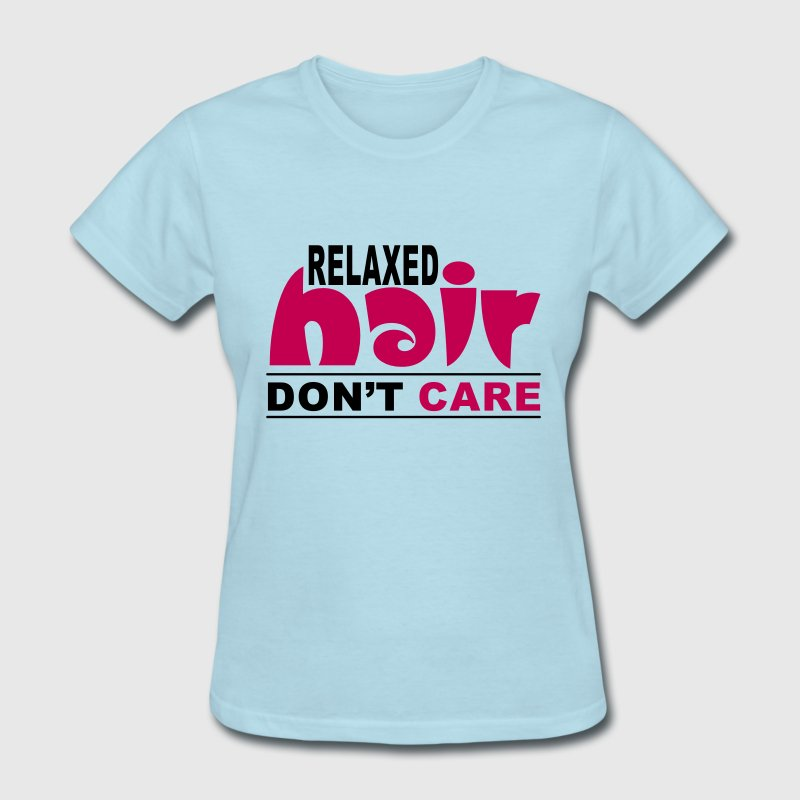 Relaxed Hair Don't Care - Women's T-Shirt