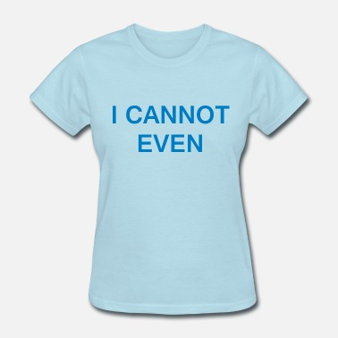 Horseman I cannot even - Women's T-Shirt