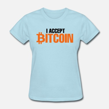 And Coins Internet I Accept Bit Coin - Women's T-Shirt