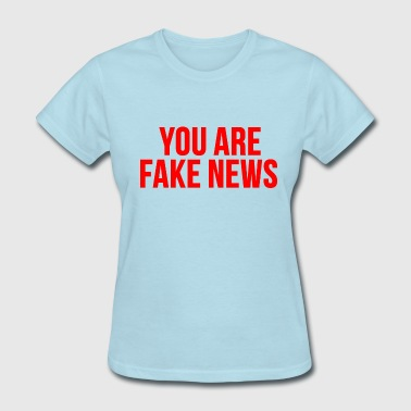 you are fake news - Women's T-Shirt
