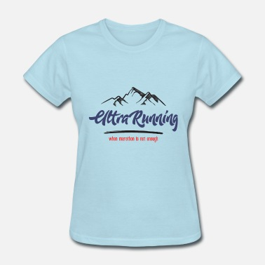 Ultrarunning UltraRunning – When Marathon is Not Enough - Women's T-Shirt