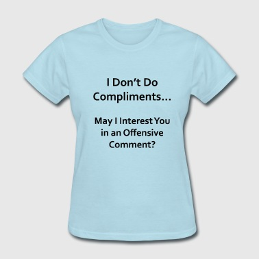 I Don't Do Compliments - Women's T-Shirt